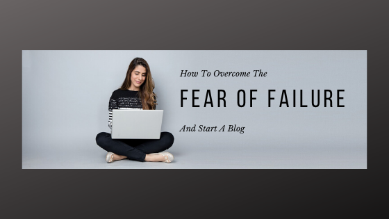 how to overcome the fear of failure and start a blog Feature image for Article